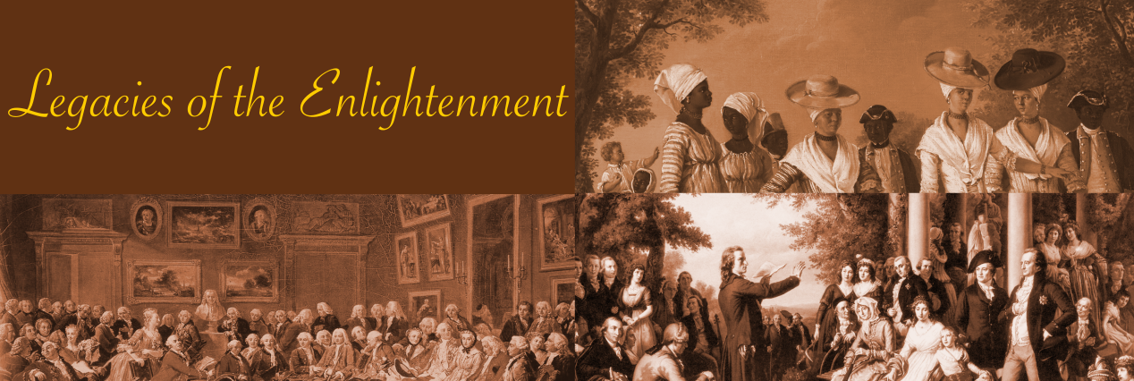 "Image is divided into four quarters. The first states ""Legacies of the Enlightenment"" in gold script. The top right is a sepia-toned crop of a painting showing Dominican free people of color. The bottom left show a sepia-toned image of a French salon. The bottom right is a sepia-toned image of ""Weimar's Courtyard of the Muses"""